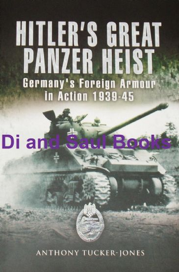 Hitler's Great Panzer Heist - Germany's Foreign Armour in Action 1939-45